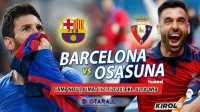 Fokus Barca! Prediksi dan Line Up Barcelona Vs Osasuna